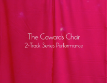 The Cowards Choir 2-Track Live Performance