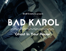 Bad Karol | 'Ghost In Your House'